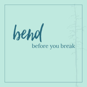 Bend Before You Break