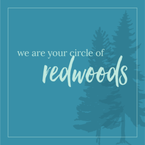 We Are Your Circle of Redwoods